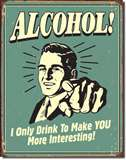 Alcohol - You Interesting tin signs